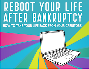 Reboot Your Life After Bankruptcy, How to Take Your Life Back From Your Creditors